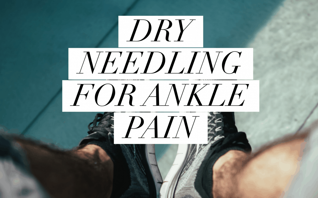 Dry Needling for Ankle Pain