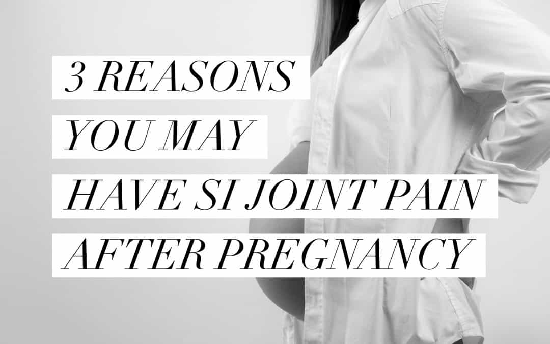 3 Reasons You May Have SI Joint Pain After Pregnancy