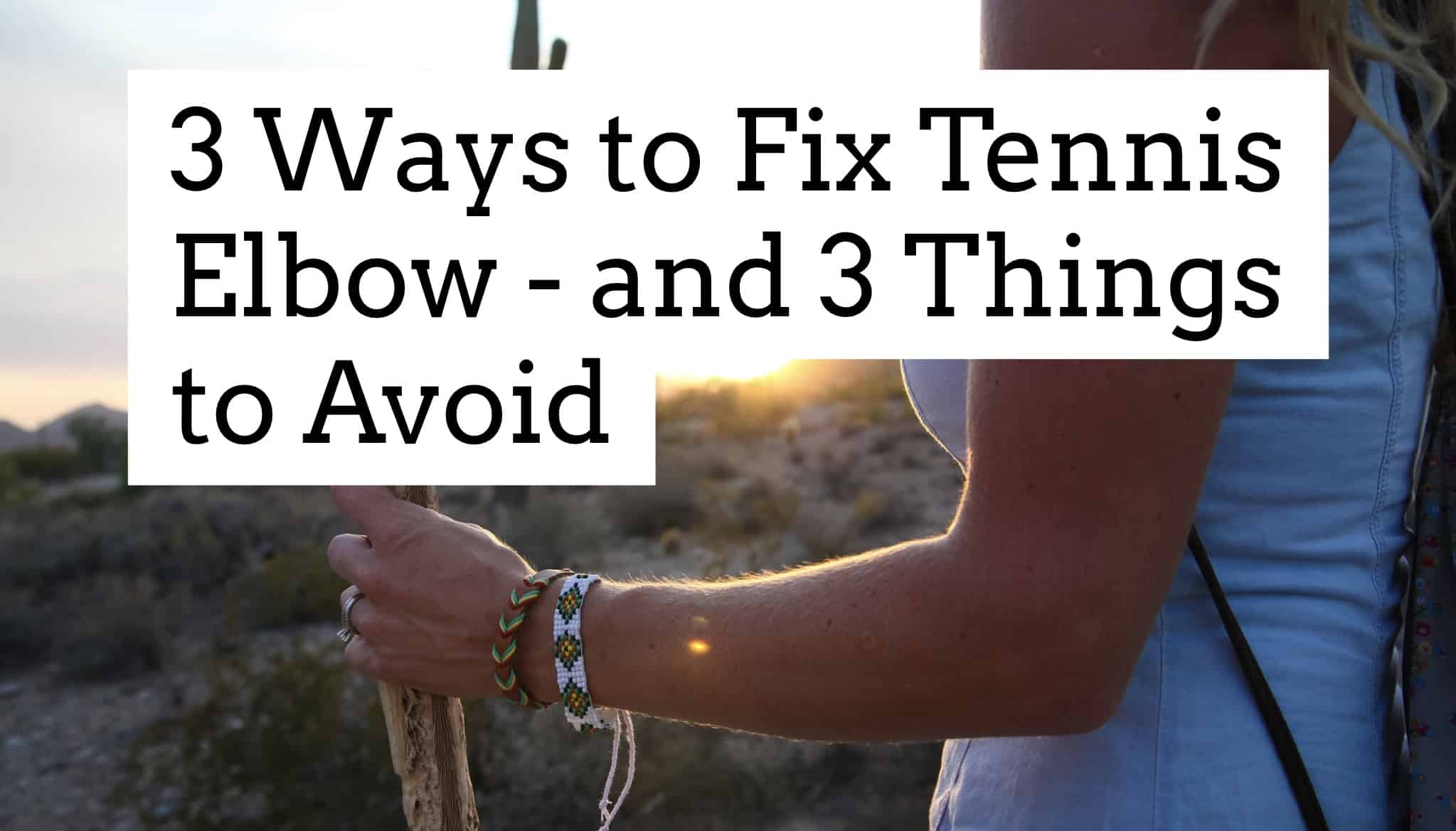 3 Ways To Fix Tennis Elbow And 3 Things To Avoid Access Health Chiropractic Center