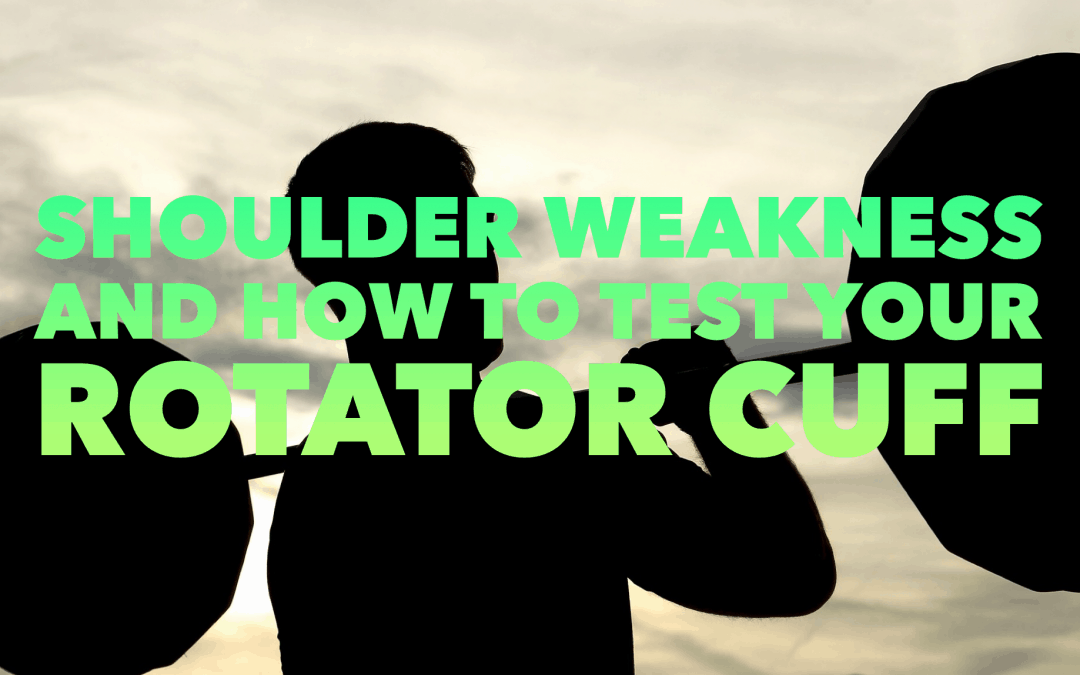 shoulder weakness and how to test your rotator cuff