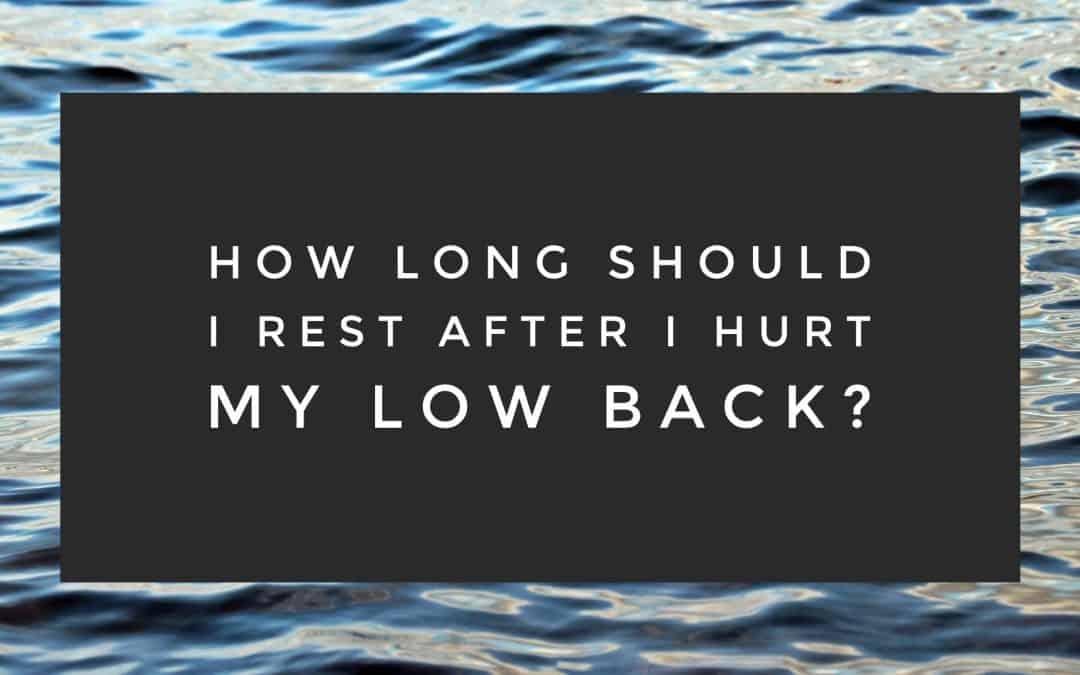 How Long Should I Rest After I Hurt My Low Back?