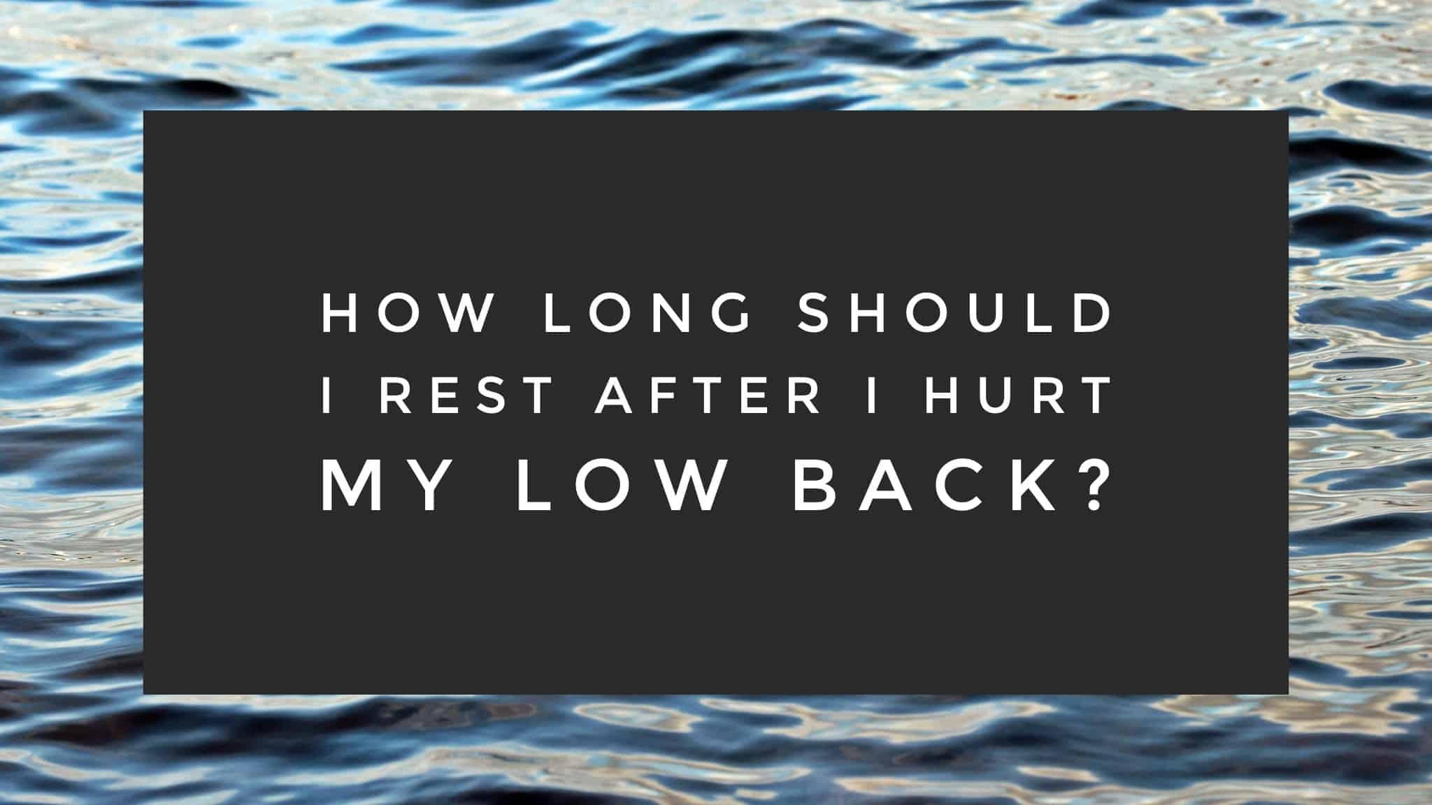 how long should i rest after i hurt my low back